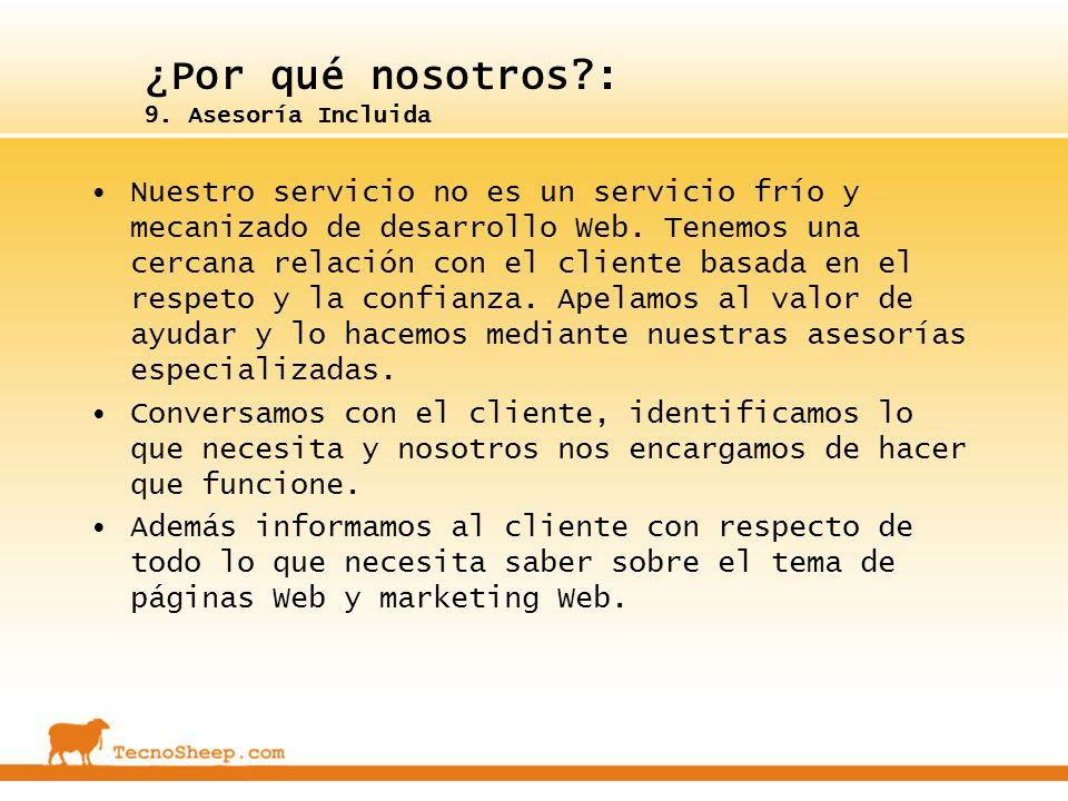 ¿Por qué nosotros?: 9. Asesoría Incluida Nuestro servicio no es un servicio frío y mecanizado de desarrollo Web. Tenemos una cercana relación con el c