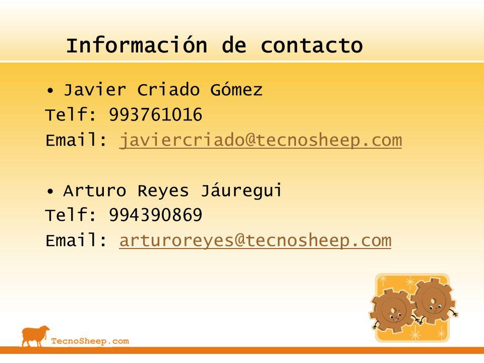 Información de contacto Javier Criado Gómez Telf: 993761016 Email: javiercriado@tecnosheep.comjaviercriado@tecnosheep.com Arturo Reyes Jáuregui Telf: