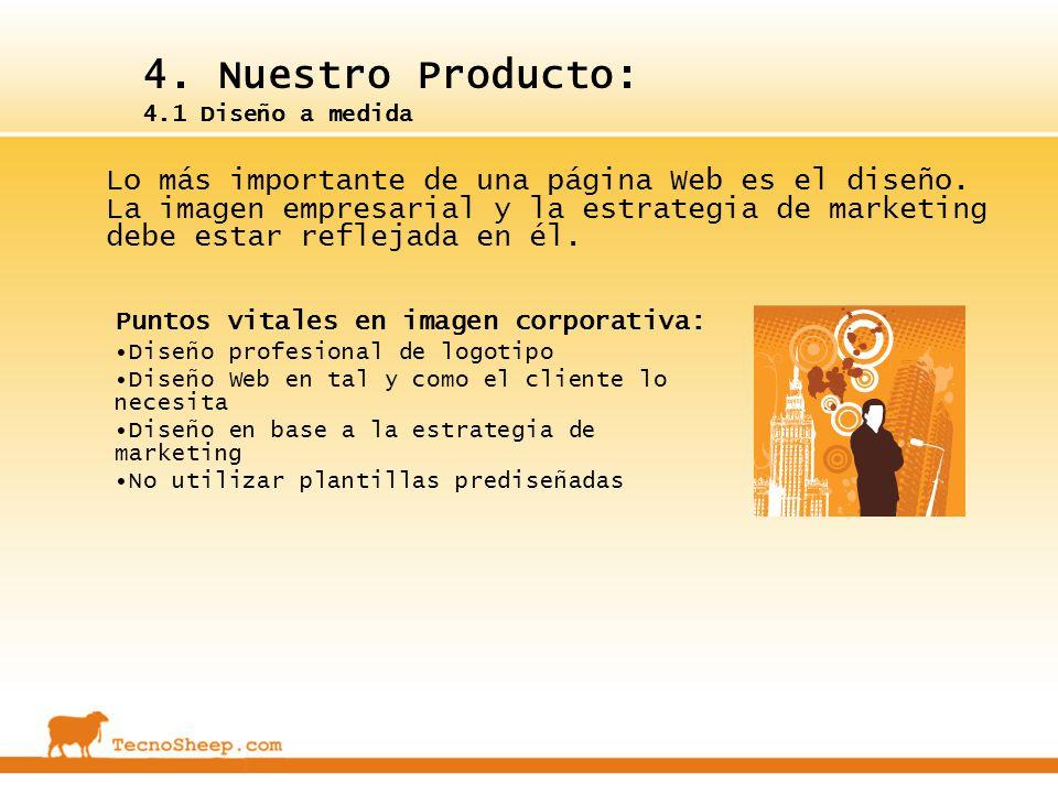 4. Nuestro Producto: 4.1 Diseño a medida Lo más importante de una página Web es el diseño. La imagen empresarial y la estrategia de marketing debe est