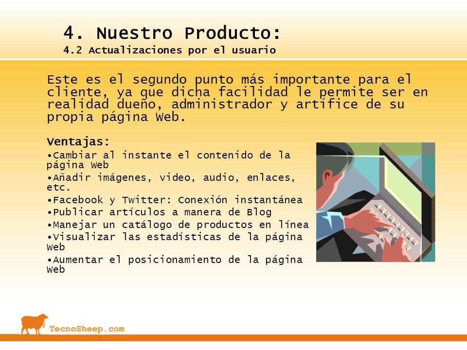 4. Nuestro Producto: 4.2 Actualizaciones por el usuario Este es el segundo punto más importante para el cliente, ya que dicha facilidad le permite ser