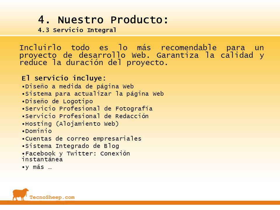 4. Nuestro Producto: 4.3 Servicio Integral Incluirlo todo es lo más recomendable para un proyecto de desarrollo Web. Garantiza la calidad y reduce la