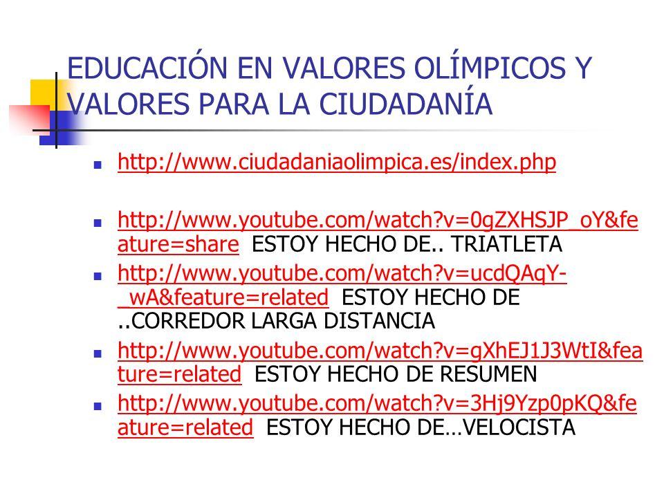 EDUCACIÓN EN VALORES OLÍMPICOS Y VALORES PARA LA CIUDADANÍA http://www.ciudadaniaolimpica.es/index.php http://www.youtube.com/watch?v=0gZXHSJP_oY&fe a
