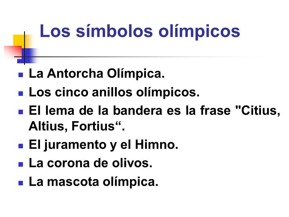 Los símbolos olímpicos La Antorcha Olímpica. Los cinco anillos olímpicos. El lema de la bandera es la frase