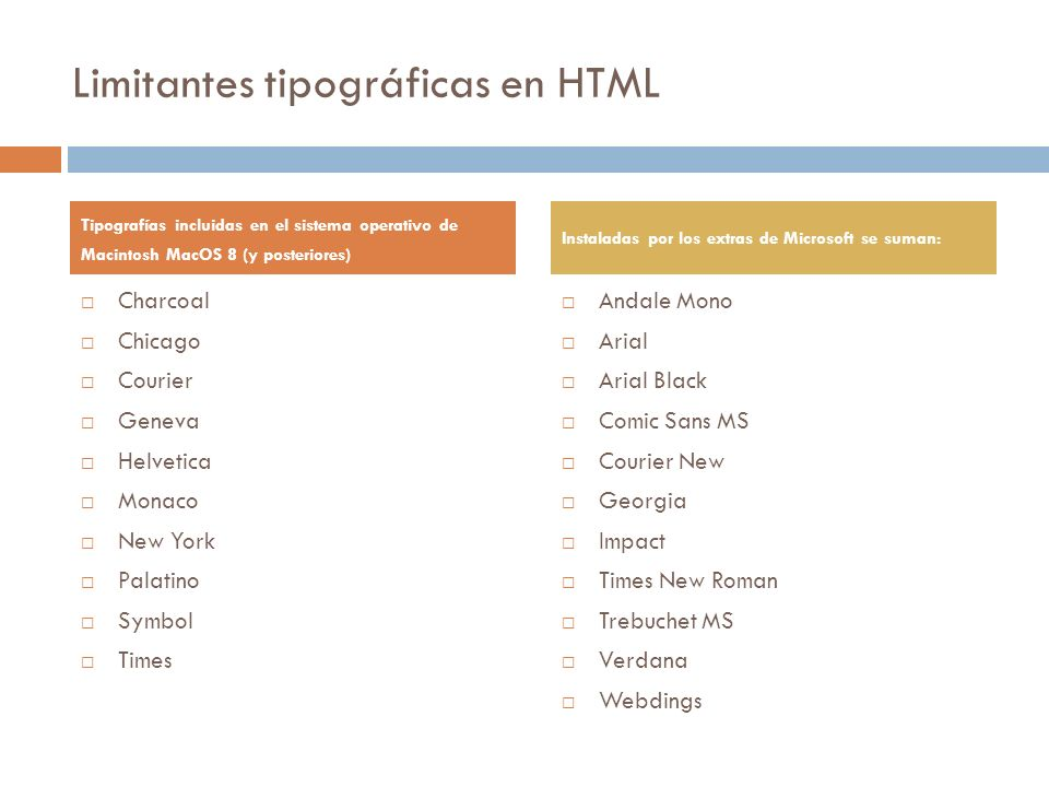 Limitantes tipográficas en HTML Charcoal Chicago Courier Geneva Helvetica Monaco New York Palatino Symbol Times Andale Mono Arial Arial Black Comic Sa