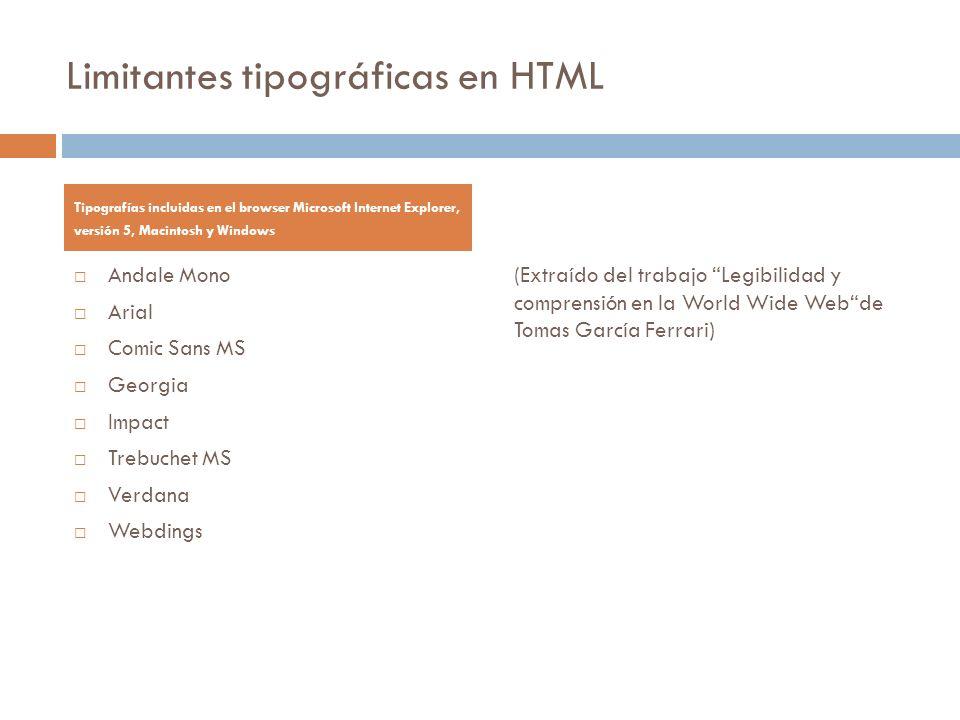 Limitantes tipográficas en HTML Andale Mono Arial Comic Sans MS Georgia Impact Trebuchet MS Verdana Webdings Tipografías incluidas en el browser Micro