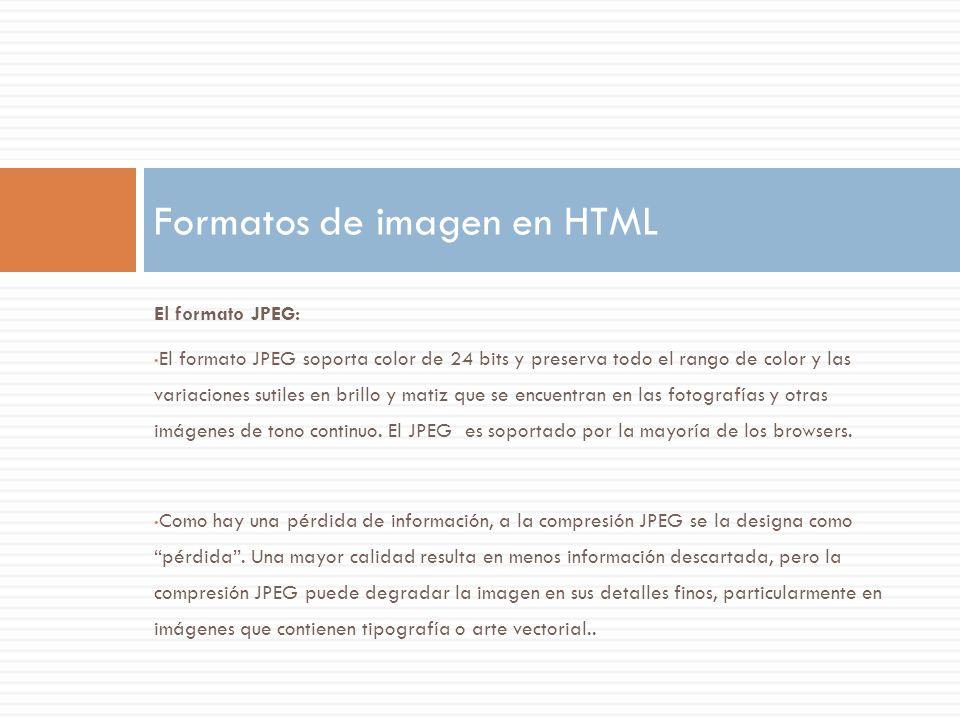 El formato GIF: El formato GIF usa color de 8 bits y comprime eficientemente áreas de color sólido mientras que preserva los detalles finos tales como dibujo de líneas, logos o ilustraciones con tipografía.