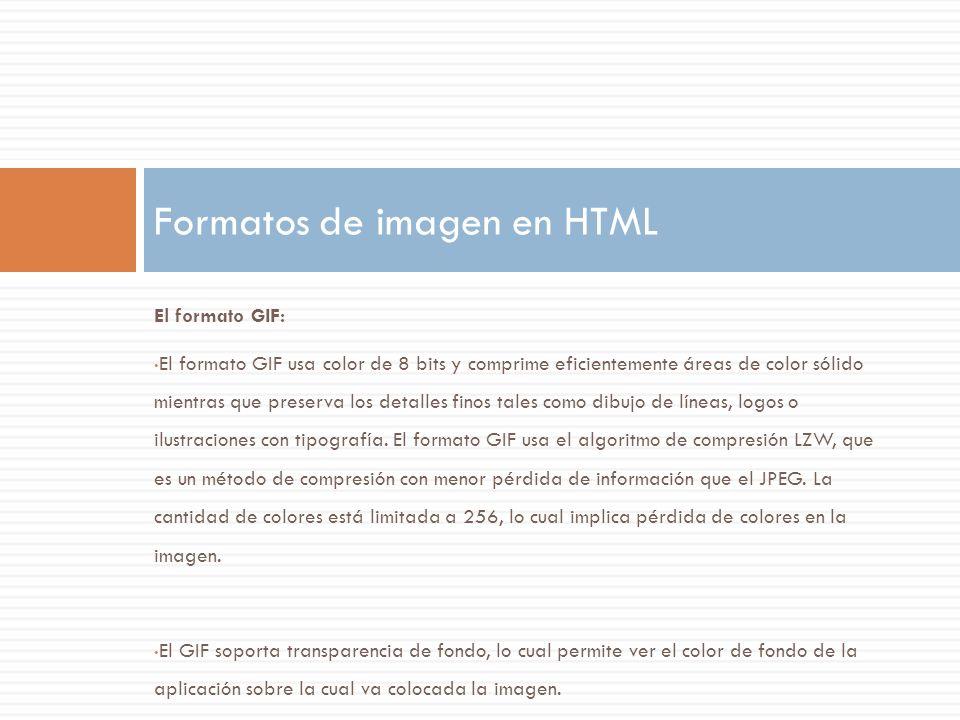 El formato GIF: El formato GIF usa color de 8 bits y comprime eficientemente áreas de color sólido mientras que preserva los detalles finos tales como