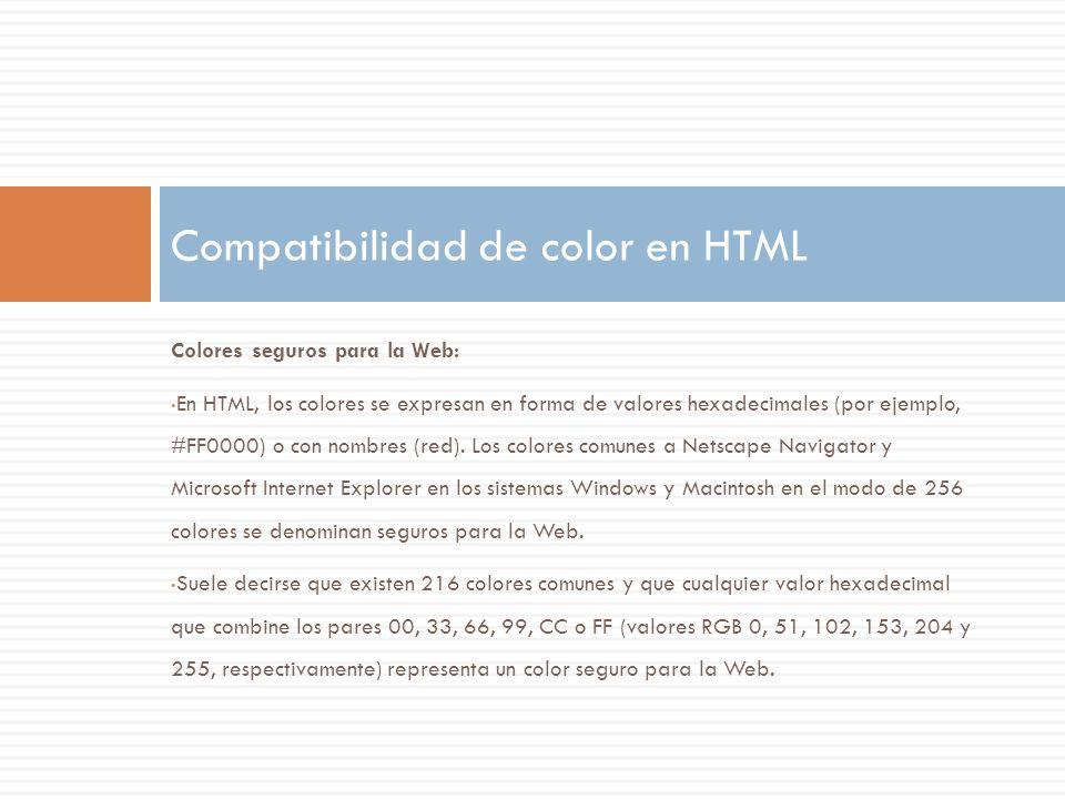 Colores seguros para la Web: En HTML, los colores se expresan en forma de valores hexadecimales (por ejemplo, #FF0000) o con nombres (red). Los colore