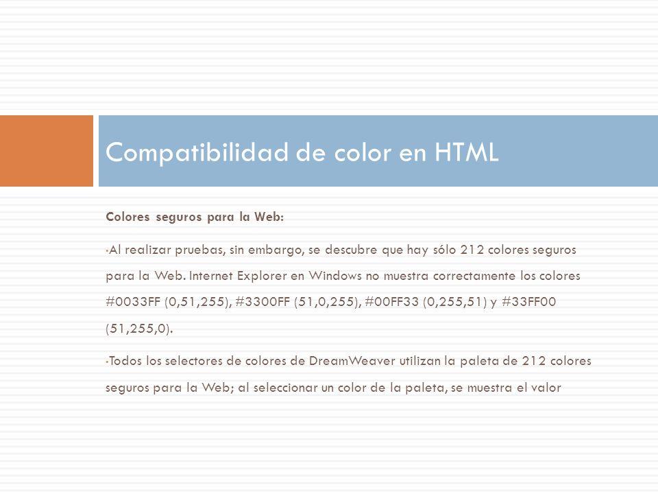 Colores seguros para la Web: Al realizar pruebas, sin embargo, se descubre que hay sólo 212 colores seguros para la Web. Internet Explorer en Windows