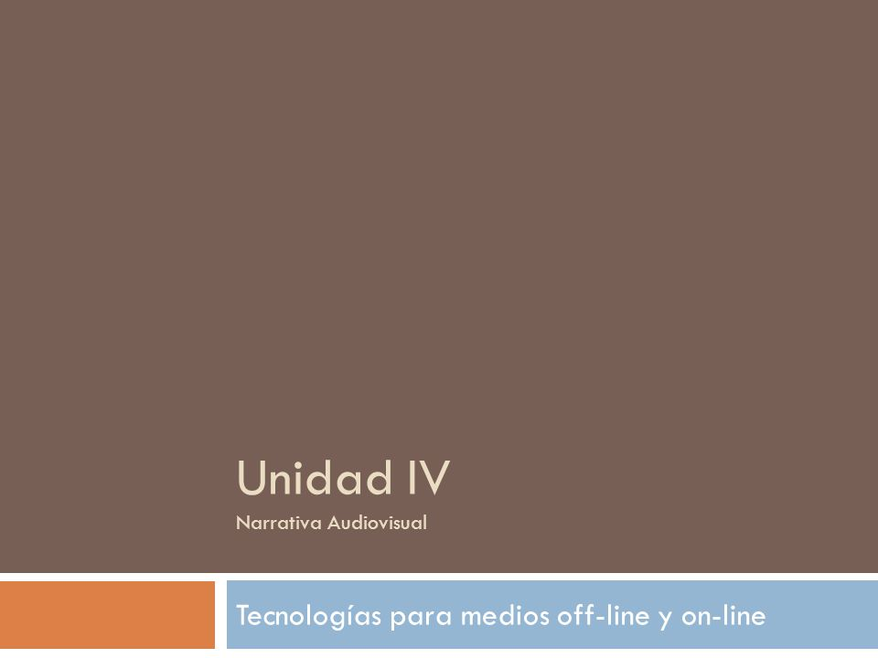 Unidad IV Narrativa Audiovisual Tecnologías para medios off-line y on-line