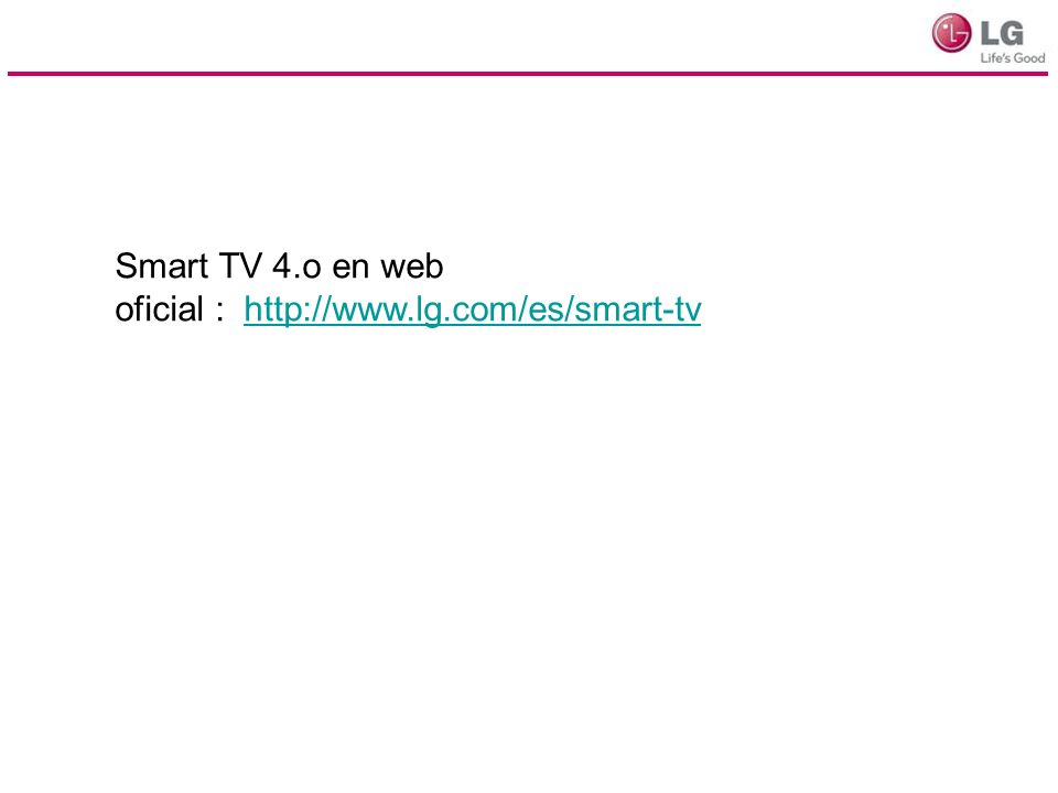 Smart TV 4.o en web oficial : http://www.lg.com/es/smart-tvhttp://www.lg.com/es/smart-tv