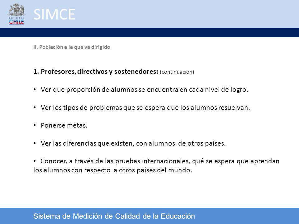 SIMCE Sistema de Medición de Calidad de la Educación 1. Profesores, directivos y sostenedores: (continuación) Ver que proporción de alumnos se encuent