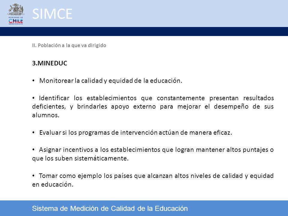 SIMCE Sistema de Medición de Calidad de la Educación 3.MINEDUC Monitorear la calidad y equidad de la educación. Identificar los establecimientos que c