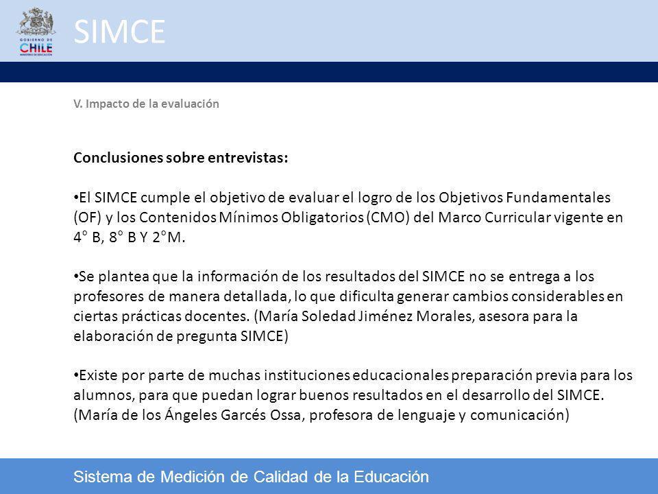 SIMCE Sistema de Medición de Calidad de la Educación V. Impacto de la evaluación Conclusiones sobre entrevistas: El SIMCE cumple el objetivo de evalua