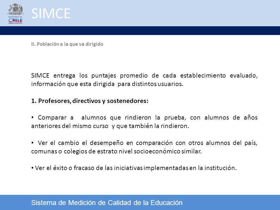 SIMCE Sistema de Medición de Calidad de la Educación SIMCE entrega los puntajes promedio de cada establecimiento evaluado, información que esta dirigi