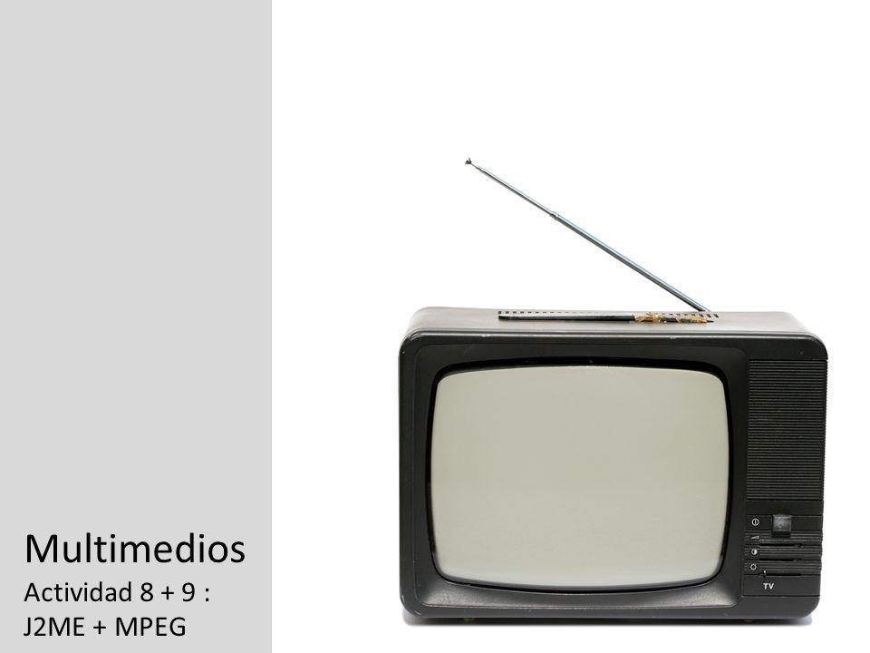 Multimedios Actividad 8 + 9 : J2ME + MPEG