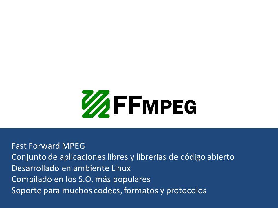 Fast Forward MPEG Conjunto de aplicaciones libres y librerías de código abierto Desarrollado en ambiente Linux Compilado en los S.O.
