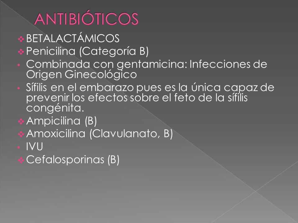 BETALACTÁMICOS Penicilina (Categoría B) Combinada con gentamicina: Infecciones de Origen Ginecológico Sífilis en el embarazo pues es la única capaz de