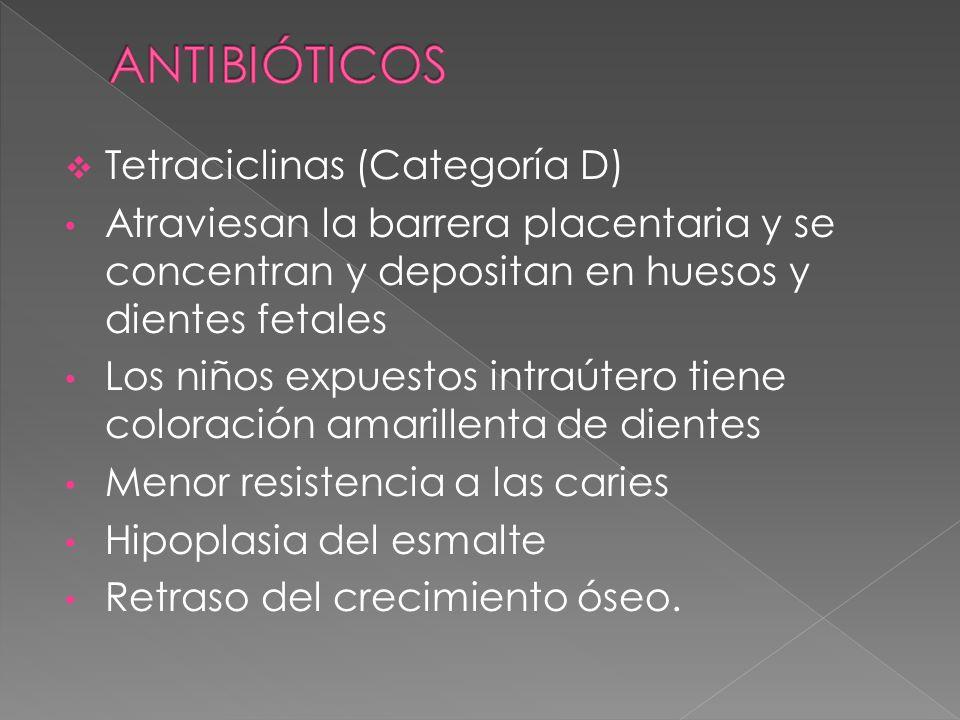 Tetraciclinas (Categoría D) Atraviesan la barrera placentaria y se concentran y depositan en huesos y dientes fetales Los niños expuestos intraútero t
