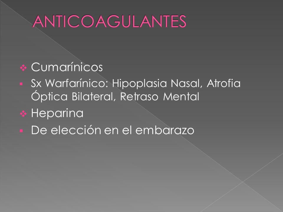 Cumarínicos Sx Warfarínico: Hipoplasia Nasal, Atrofia Óptica Bilateral, Retraso Mental Heparina De elección en el embarazo