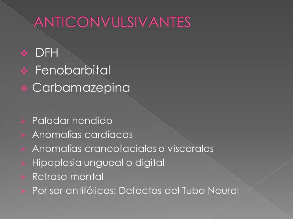 DFH Fenobarbital Carbamazepina Paladar hendido Anomalías cardíacas Anomalías craneofaciales o viscerales Hipoplasia ungueal o digital Retraso mental P