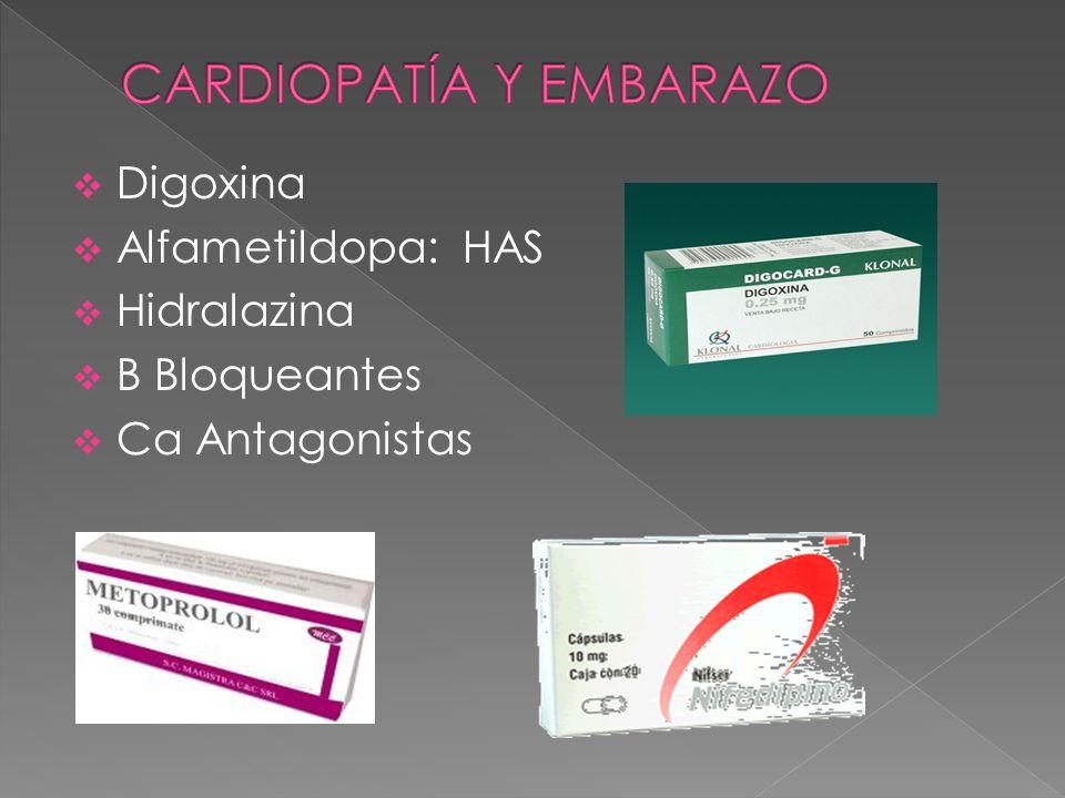 Digoxina Alfametildopa: HAS Hidralazina B Bloqueantes Ca Antagonistas