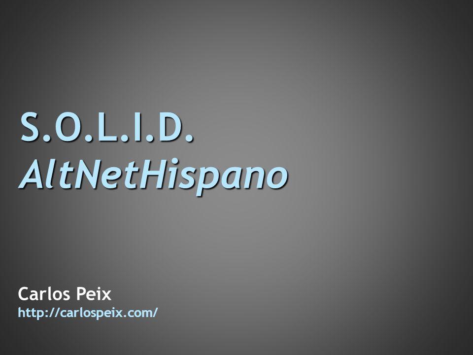 S.O.L.I.D.AltNetHispano Carlos Peix http://carlospeix.com/