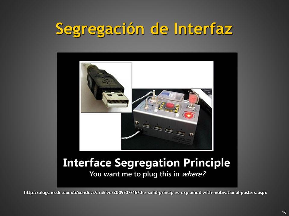 16 Segregación de Interfaz http://blogs.msdn.com/b/cdndevs/archive/2009/07/15/the-solid-principles-explained-with-motivational-posters.aspx