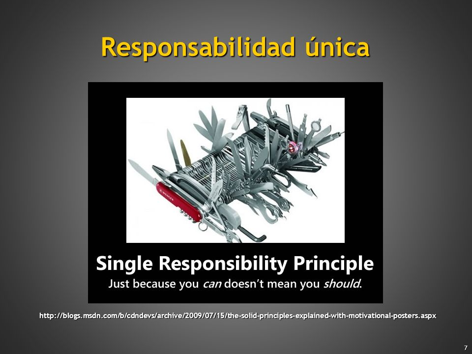 7 Responsabilidad única http://blogs.msdn.com/b/cdndevs/archive/2009/07/15/the-solid-principles-explained-with-motivational-posters.aspx