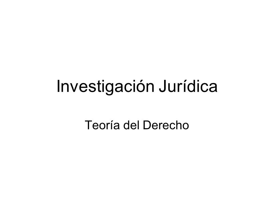 Investigación Jurídica Teoría del Derecho