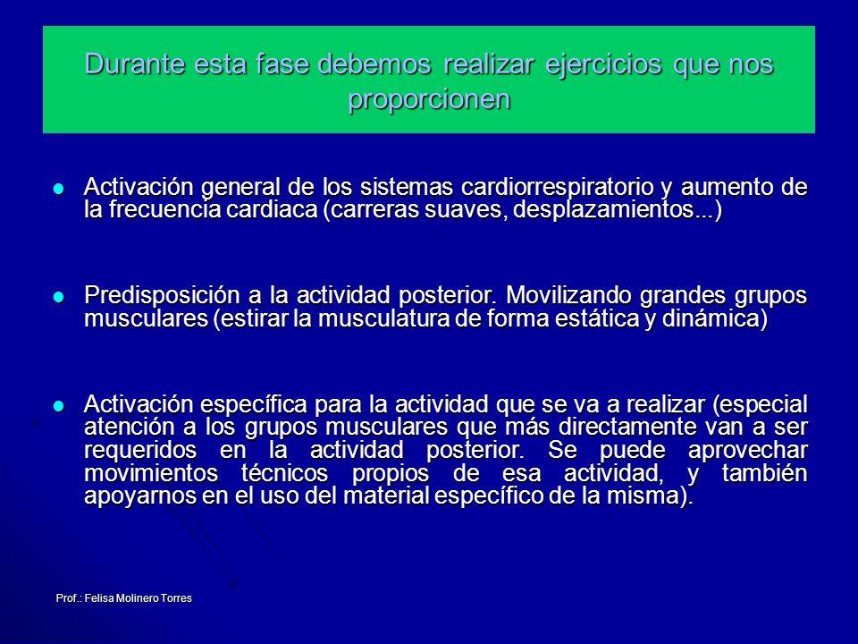 Prof.: Felisa Molinero Torres Durante esta fase debemos realizar ejercicios que nos proporcionen Activación general de los sistemas cardiorrespiratori
