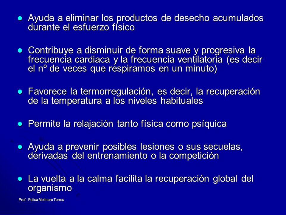 Prof.: Felisa Molinero Torres Ayuda a eliminar los productos de desecho acumulados durante el esfuerzo físico Ayuda a eliminar los productos de desech