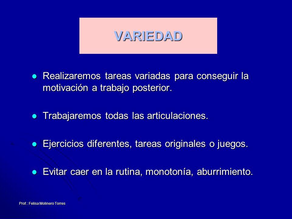 Prof.: Felisa Molinero Torres VARIEDAD Realizaremos tareas variadas para conseguir la motivación a trabajo posterior. Realizaremos tareas variadas par