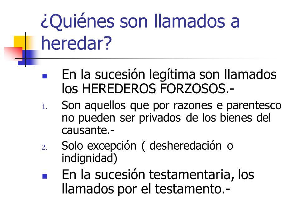 ¿Quiénes son llamados a heredar? En la sucesión legítima son llamados los HEREDEROS FORZOSOS.- 1. Son aquellos que por razones e parentesco no pueden