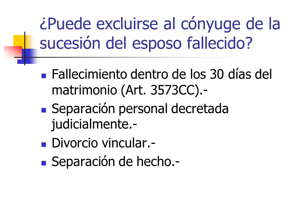 ¿Puede excluirse al cónyuge de la sucesión del esposo fallecido? Fallecimiento dentro de los 30 días del matrimonio (Art. 3573CC).- Separación persona
