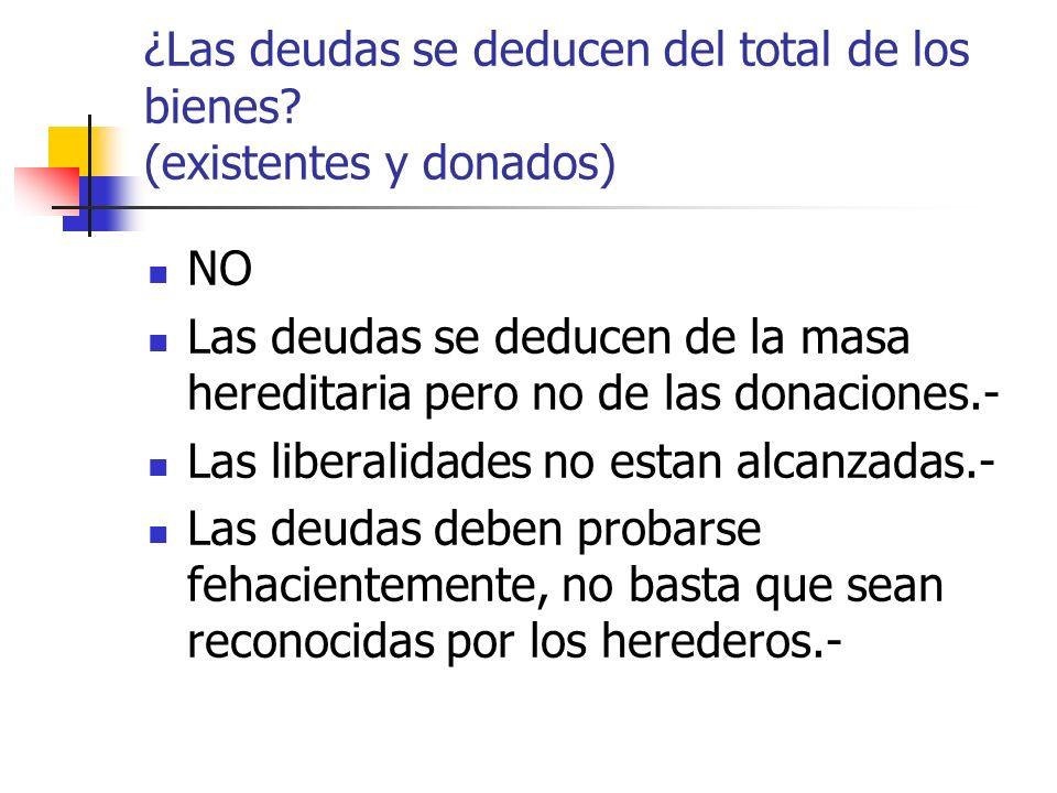 ¿Las deudas se deducen del total de los bienes? (existentes y donados) NO Las deudas se deducen de la masa hereditaria pero no de las donaciones.- Las