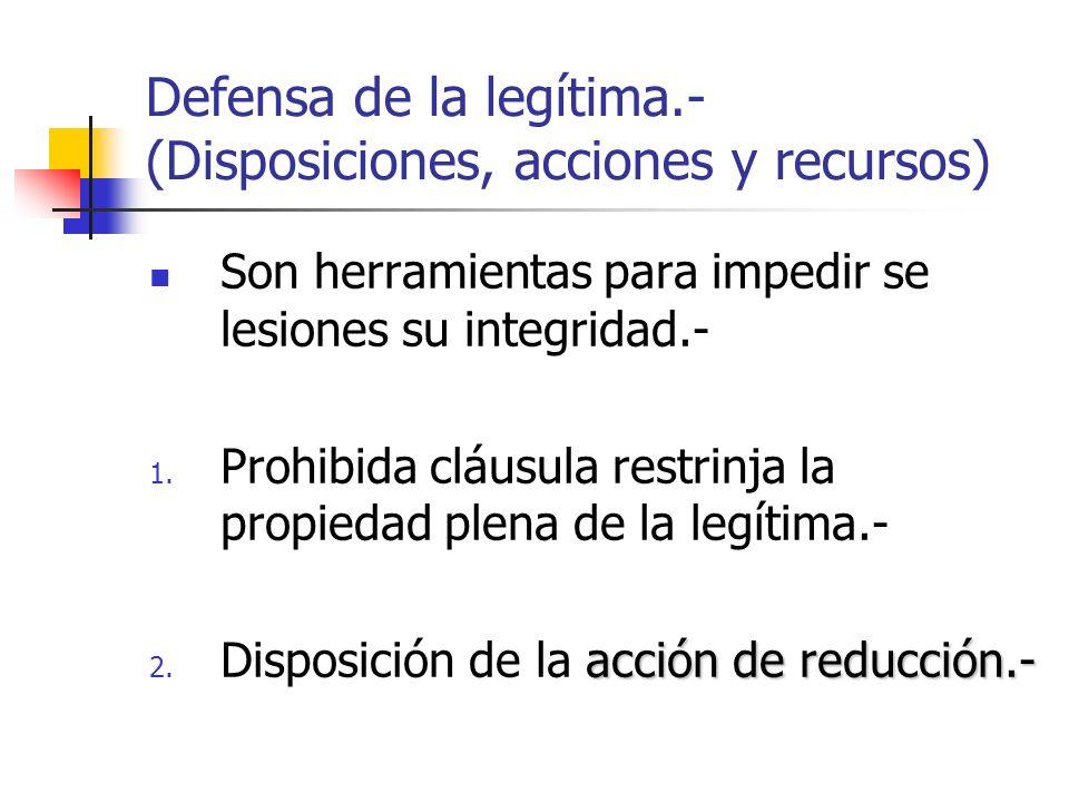 Defensa de la legítima.- (Disposiciones, acciones y recursos) Son herramientas para impedir se lesiones su integridad.- 1. Prohibida cláusula restrinj
