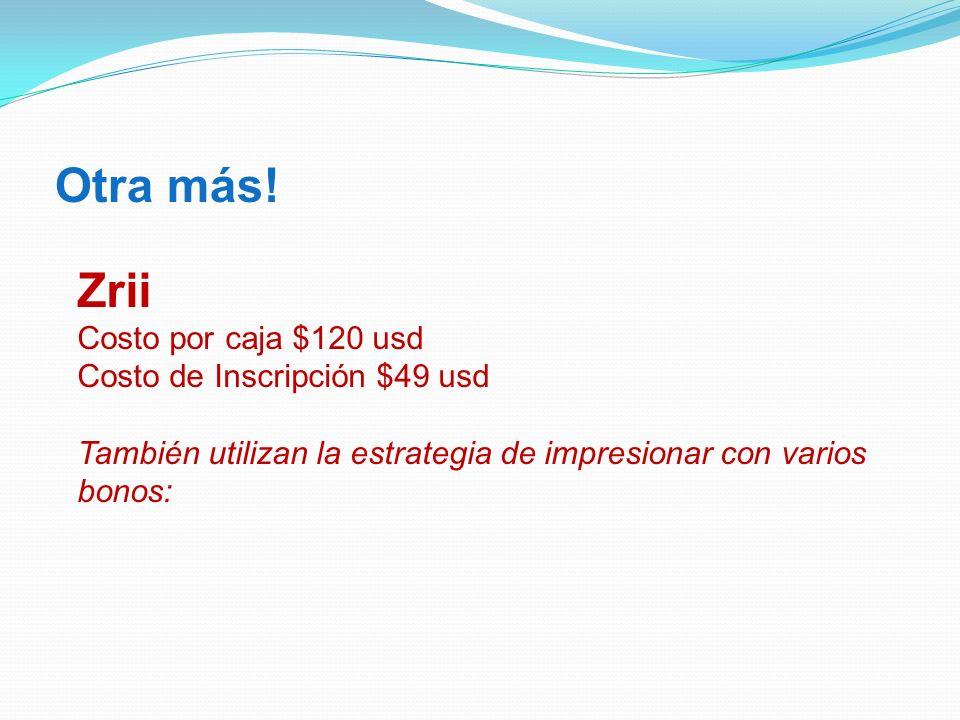 Otra más! Zrii Costo por caja $120 usd Costo de Inscripción $49 usd También utilizan la estrategia de impresionar con varios bonos: