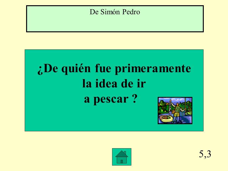 5,2 ¿Quién arrastró la red llena de pescados hasta la orilla? Simón Pedro