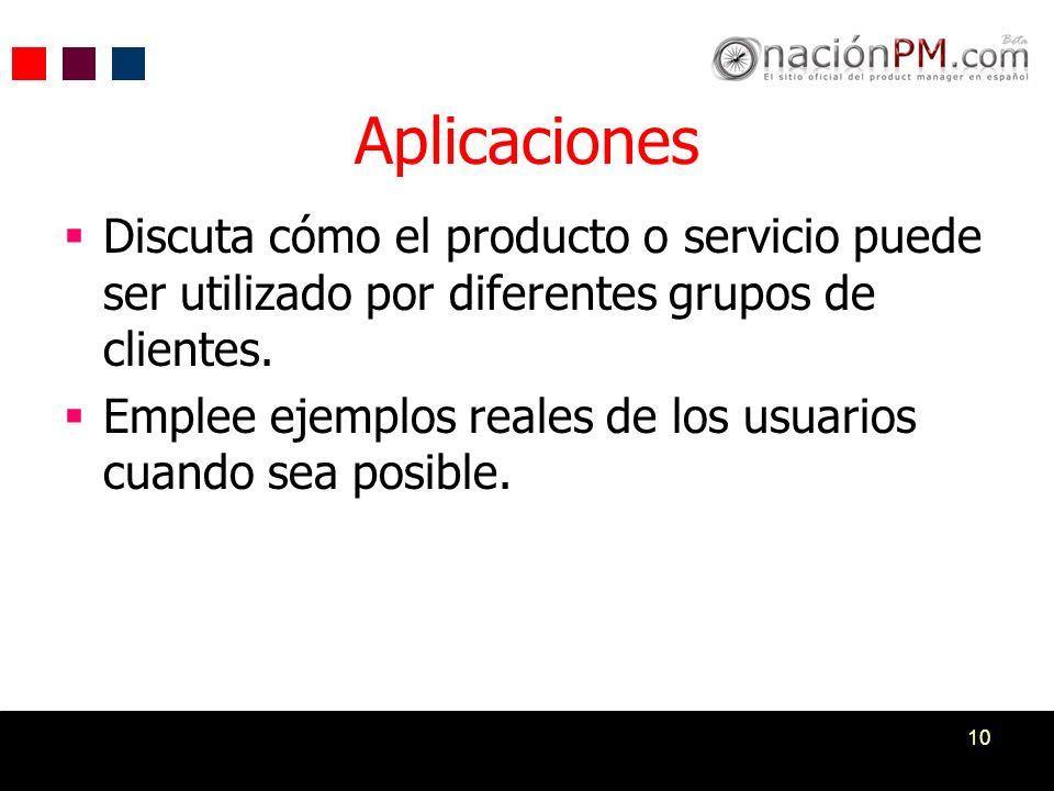 10 Aplicaciones Discuta cómo el producto o servicio puede ser utilizado por diferentes grupos de clientes. Emplee ejemplos reales de los usuarios cuan