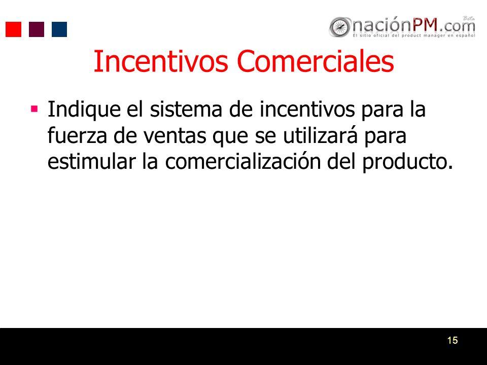 15 Incentivos Comerciales Indique el sistema de incentivos para la fuerza de ventas que se utilizará para estimular la comercialización del producto.