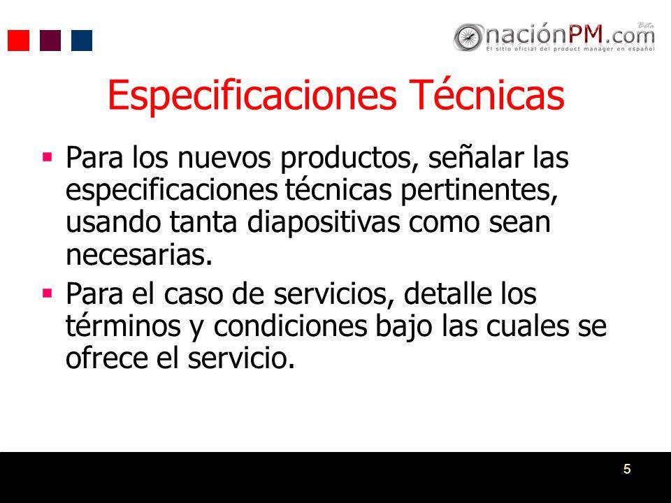 5 Especificaciones Técnicas Para los nuevos productos, señalar las especificaciones técnicas pertinentes, usando tanta diapositivas como sean necesari