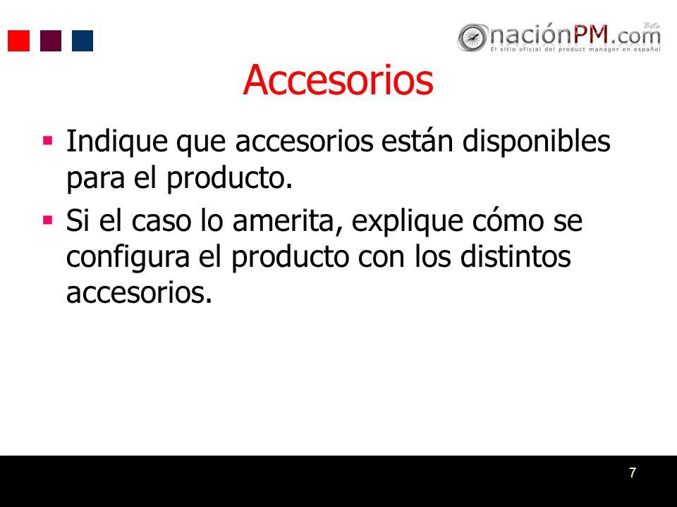 7 Accesorios Indique que accesorios están disponibles para el producto. Si el caso lo amerita, explique cómo se configura el producto con los distinto