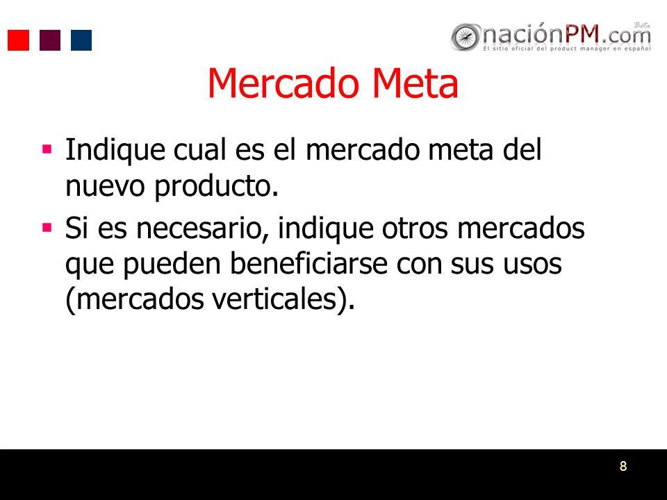 8 Mercado Meta Indique cual es el mercado meta del nuevo producto. Si es necesario, indique otros mercados que pueden beneficiarse con sus usos (merca