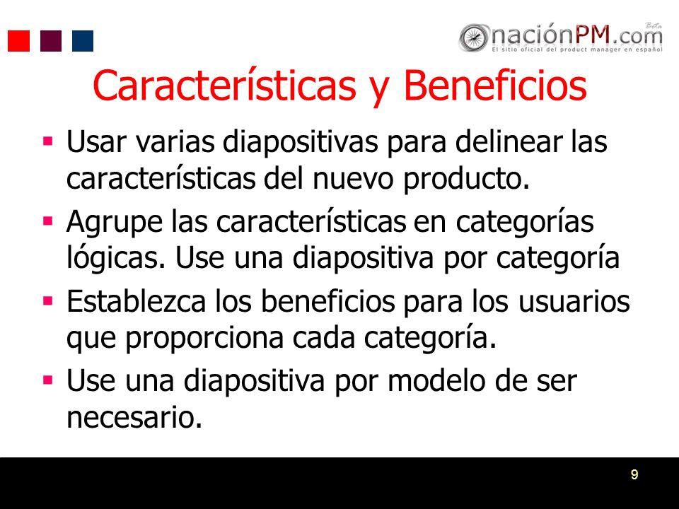 9 Características y Beneficios Usar varias diapositivas para delinear las características del nuevo producto. Agrupe las características en categorías