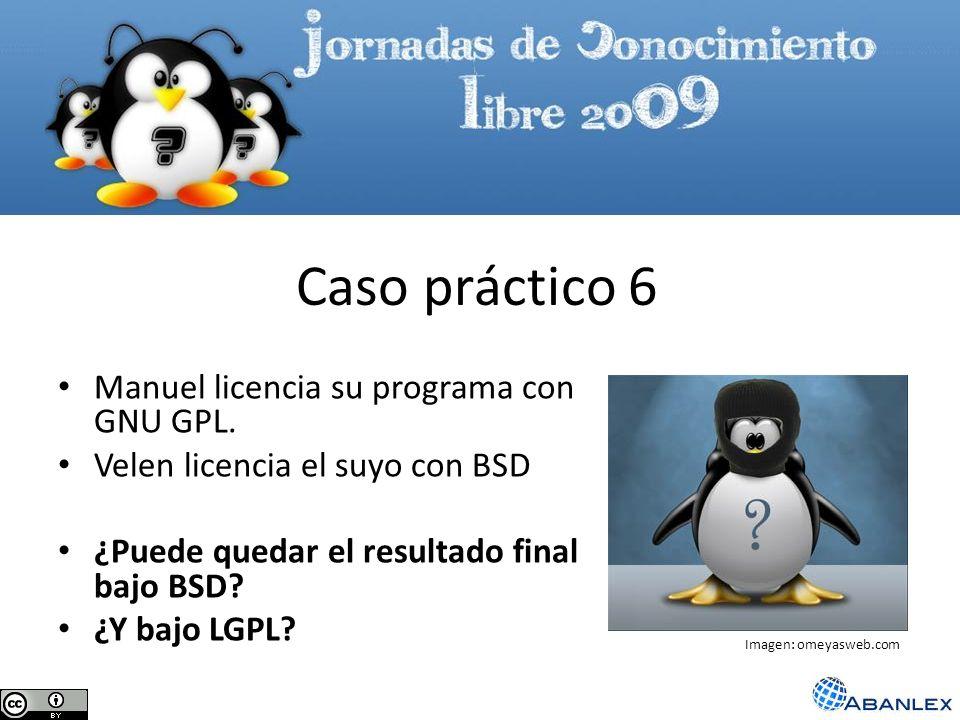 Manuel licencia su programa con GNU GPL. Velen licencia el suyo con BSD ¿Puede quedar el resultado final bajo BSD? ¿Y bajo LGPL? Caso práctico 6 Image