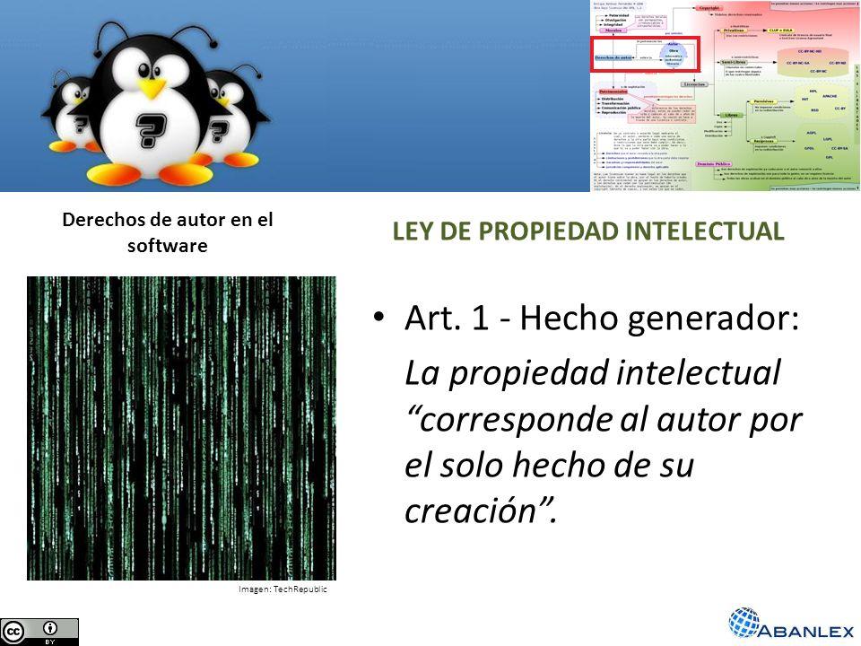 Derechos de autor en el software Art. 1 - Hecho generador: La propiedad intelectual corresponde al autor por el solo hecho de su creación. LEY DE PROP
