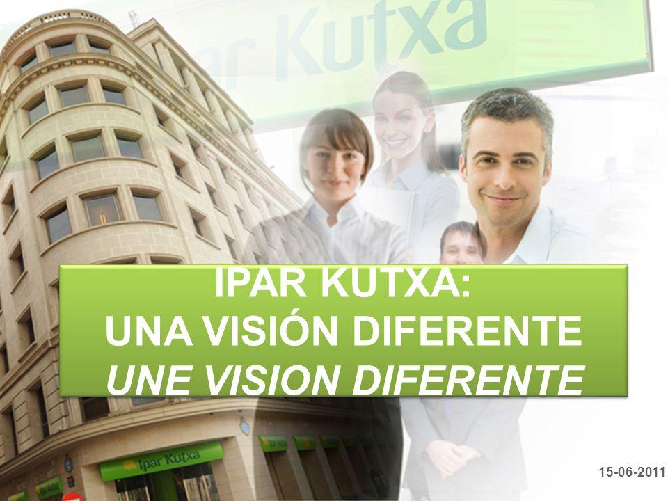 1 IPAR KUTXA: UNA VISIÓN DIFERENTE UNE VISION DIFERENTE 15-06-2011
