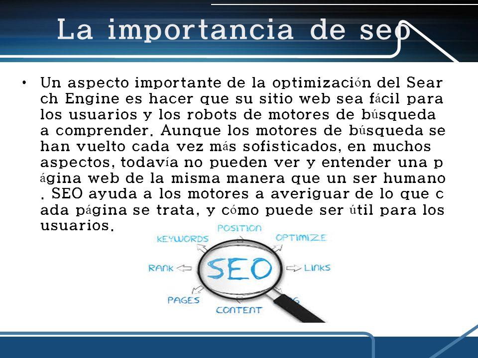La importancia de seo Un aspecto importante de la optimizaci ó n del Sear ch Engine es hacer que su sitio web sea f á cil para los usuarios y los robots de motores de b ú squeda a comprender.