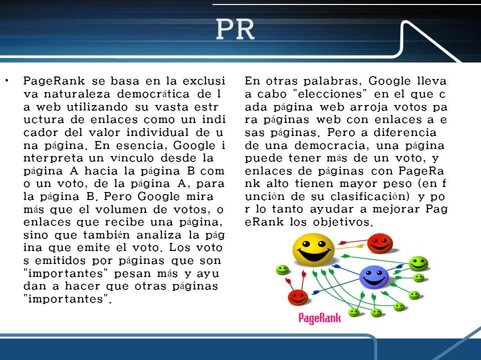 PR PageRank se basa en la exclusi va naturaleza democr á tica de l a web utilizando su vasta estr uctura de enlaces como un indi cador del valor individual de u na p á gina.
